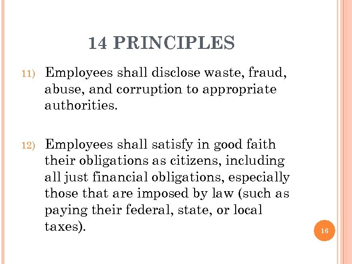14 PRINCIPLES 11) Employees shall disclose waste, fraud, abuse, and corruption to appropriate authorities.