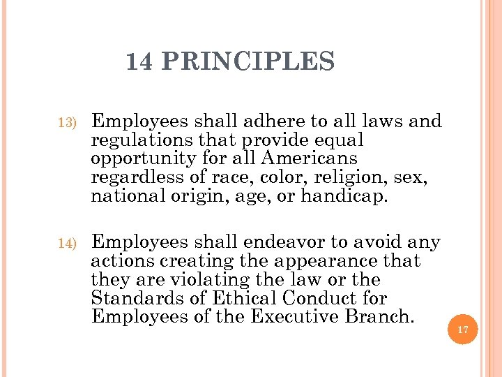 14 PRINCIPLES 13) Employees shall adhere to all laws and regulations that provide equal