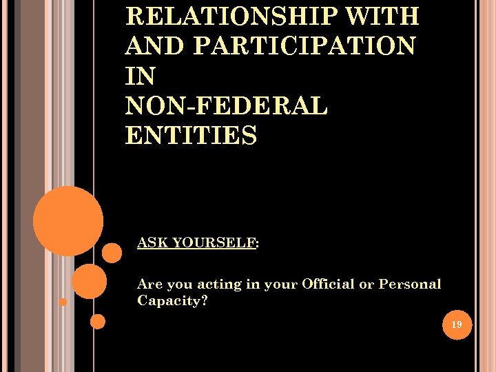 RELATIONSHIP WITH AND PARTICIPATION IN NON-FEDERAL ENTITIES ASK YOURSELF: Are you acting in your