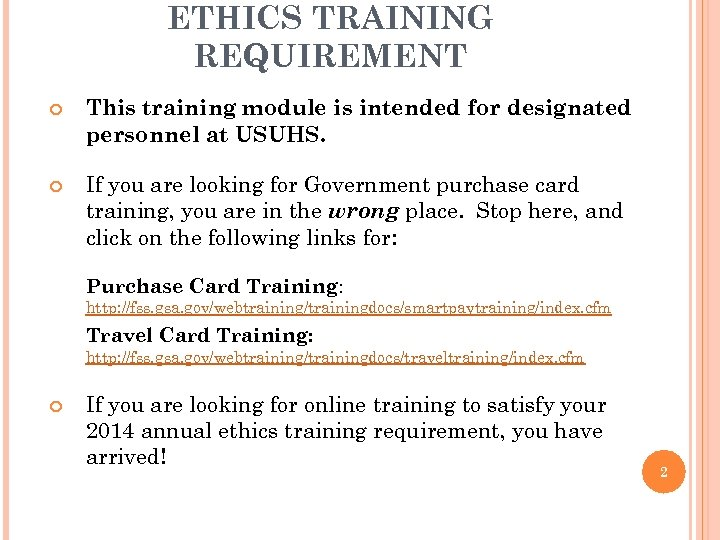 ETHICS TRAINING REQUIREMENT This training module is intended for designated personnel at USUHS. If