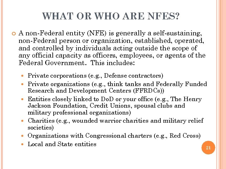 WHAT OR WHO ARE NFES? A non-Federal entity (NFE) is generally a self-sustaining, non-Federal