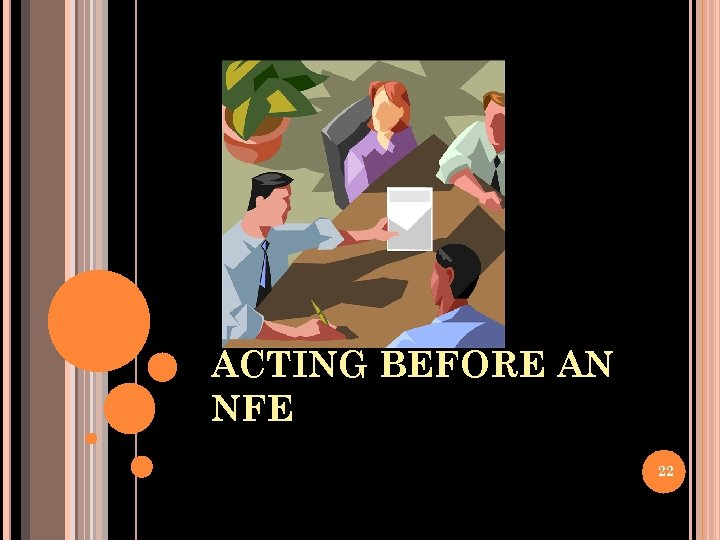 ACTING BEFORE AN NFE 22