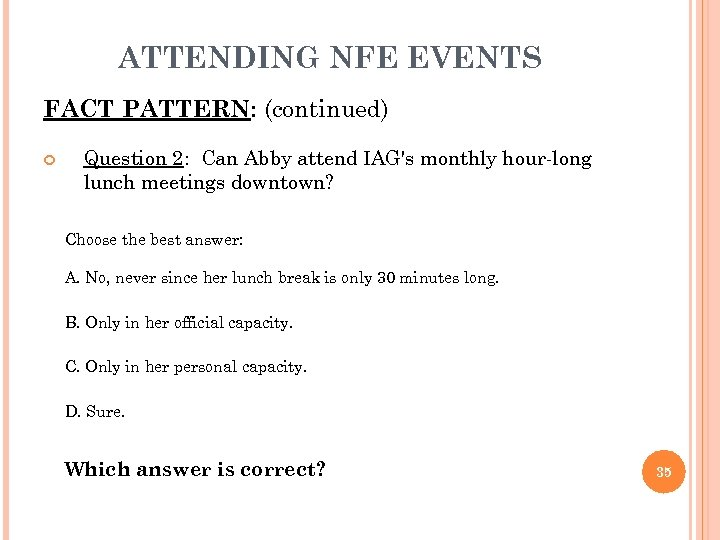 ATTENDING NFE EVENTS FACT PATTERN: (continued) Question 2: Can Abby attend IAG's monthly hour-long