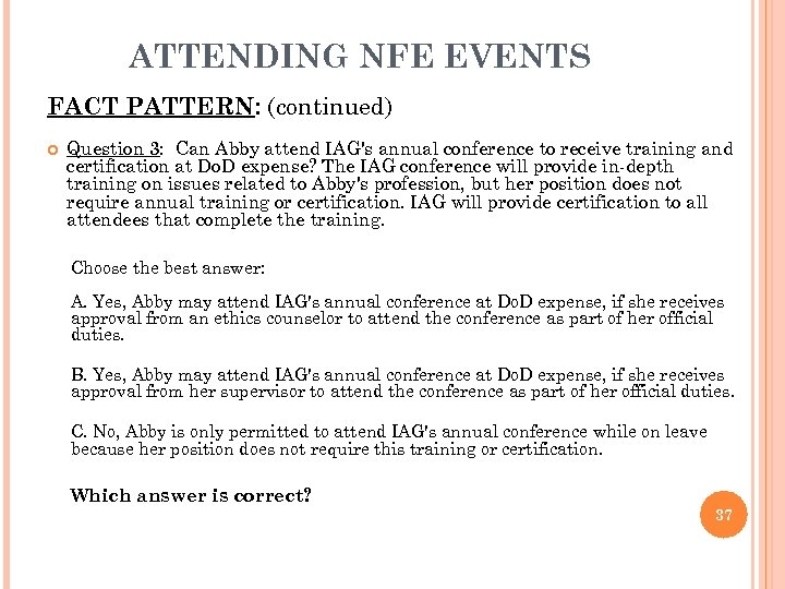 ATTENDING NFE EVENTS FACT PATTERN: (continued) Question 3: Can Abby attend IAG's annual conference
