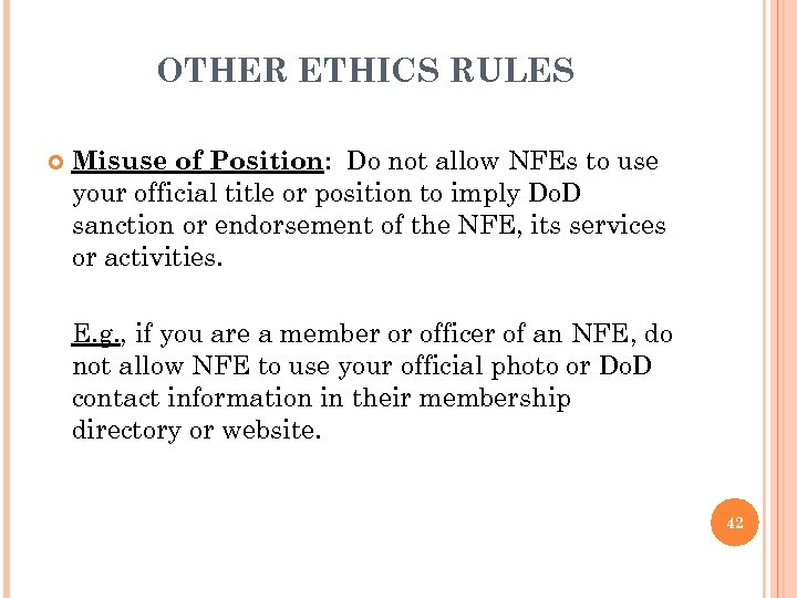 OTHER ETHICS RULES Misuse of Position: Do not allow NFEs to use your official