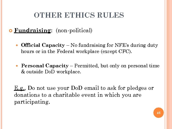 OTHER ETHICS RULES Fundraising: (non-political) Official Capacity – No fundraising for NFE's during duty
