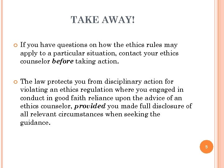TAKE AWAY! If you have questions on how the ethics rules may apply to