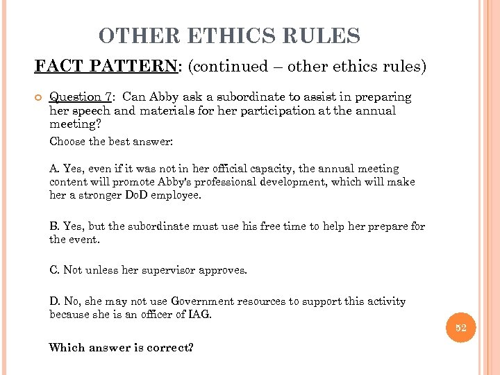 OTHER ETHICS RULES FACT PATTERN: (continued – other ethics rules) Question 7: Can Abby