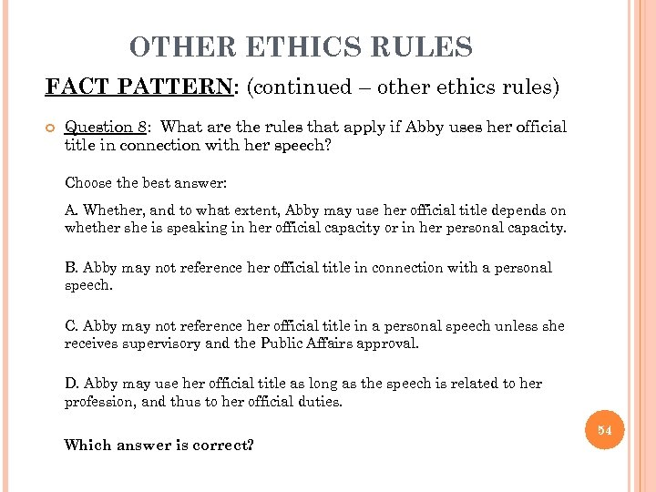 OTHER ETHICS RULES FACT PATTERN: (continued – other ethics rules) Question 8: What are