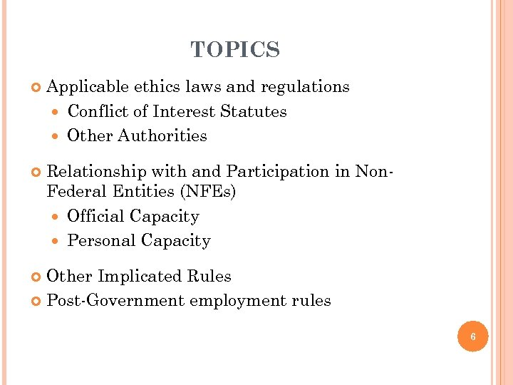 TOPICS Applicable ethics laws and regulations Conflict of Interest Statutes Other Authorities Relationship with