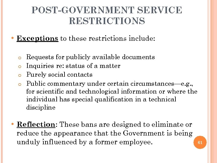 POST-GOVERNMENT SERVICE RESTRICTIONS • Exceptions to these restrictions include: Requests for publicly available documents