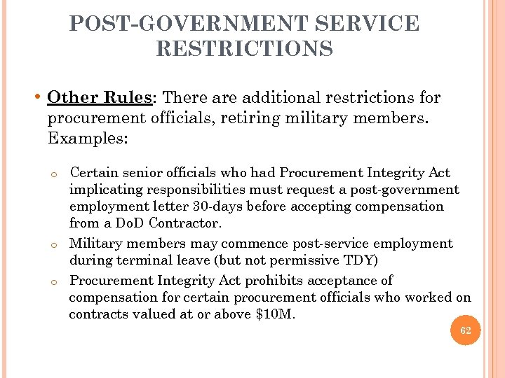 POST-GOVERNMENT SERVICE RESTRICTIONS • Other Rules: There additional restrictions for procurement officials, retiring military