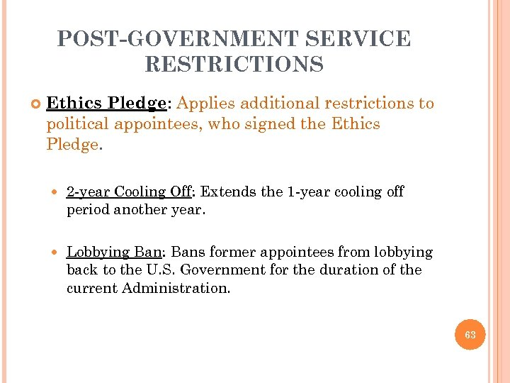 POST-GOVERNMENT SERVICE RESTRICTIONS Ethics Pledge: Applies additional restrictions to political appointees, who signed the