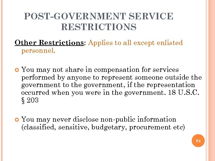 POST-GOVERNMENT SERVICE RESTRICTIONS Other Restrictions: Applies to all except enlisted personnel. You may not