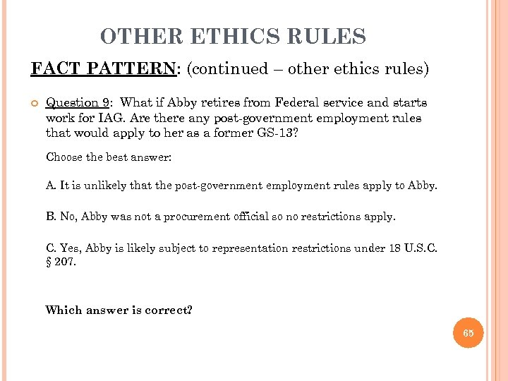 OTHER ETHICS RULES FACT PATTERN: (continued – other ethics rules) Question 9: What if