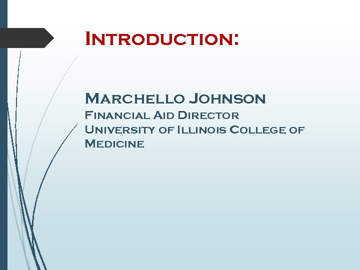 Introduction: Marchello Johnson Financial Aid Director University of Illinois College of Medicine