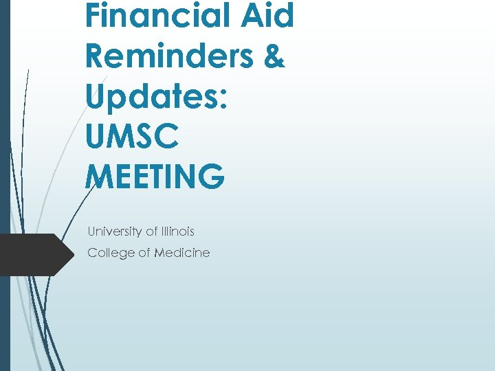 Financial Aid Reminders & Updates: UMSC MEETING University of Illinois College of Medicine