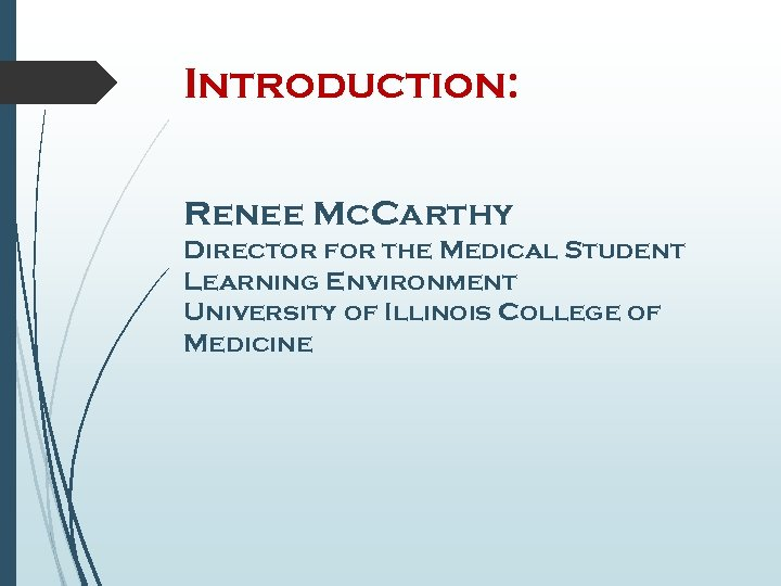 Introduction: Renee Mc. Carthy Director for the Medical Student Learning Environment University of Illinois