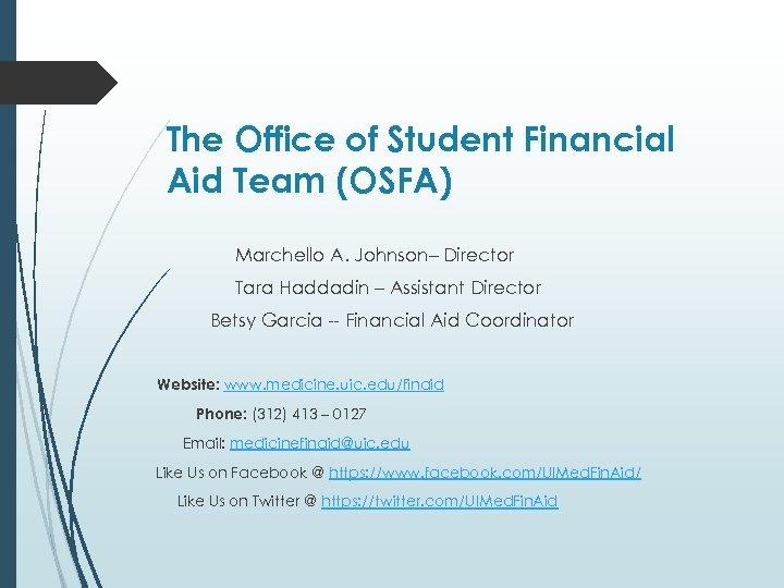 The Office of Student Financial Aid Team (OSFA) Marchello A. Johnson– Director Tara Haddadin