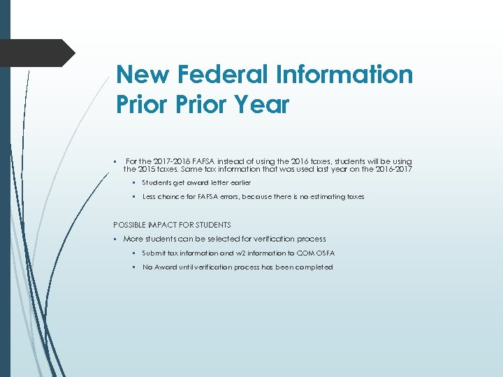 New Federal Information Prior Year • For the 2017 -2018 FAFSA instead of using