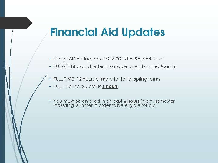 Financial Aid Updates • Early FAFSA filing date 2017 -2018 FAFSA, October 1 •