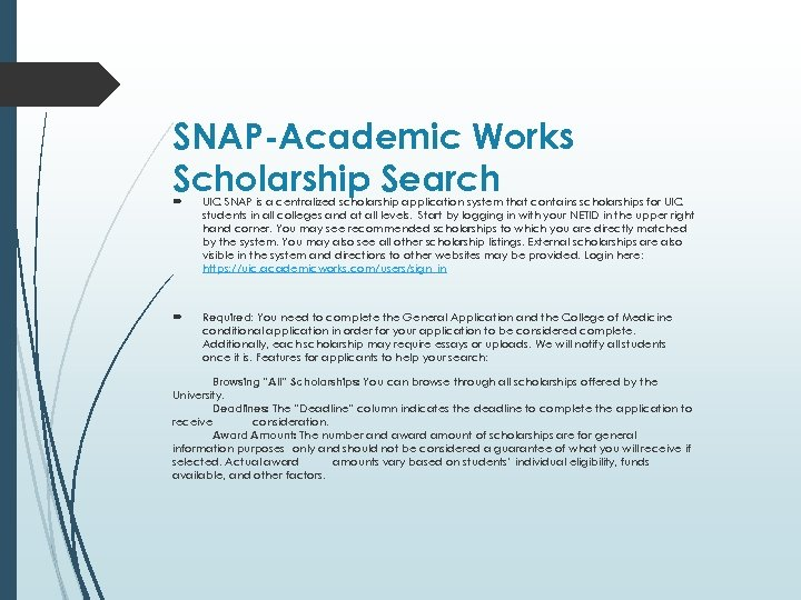 SNAP-Academic Works Scholarship Search UIC SNAP is a centralized scholarship application system that contains