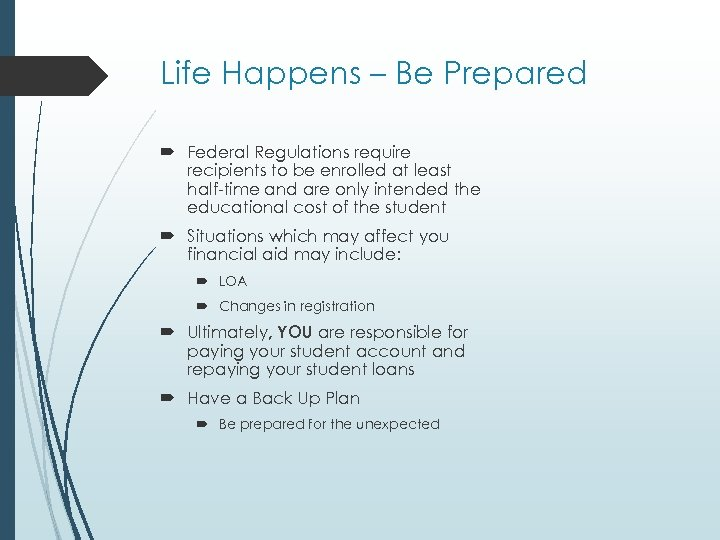 Life Happens – Be Prepared Federal Regulations require recipients to be enrolled at least
