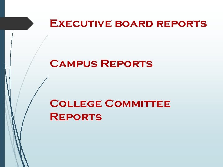 Executive board reports Campus Reports College Committee Reports