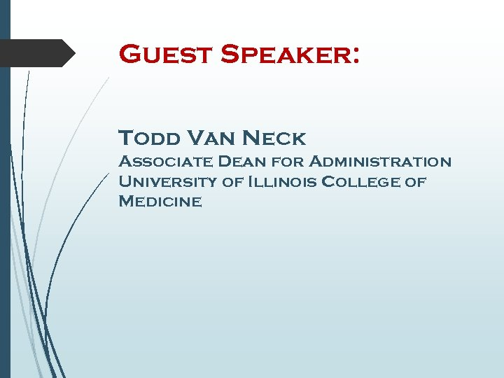 Guest Speaker: Todd Van Neck Associate Dean for Administration University of Illinois College of