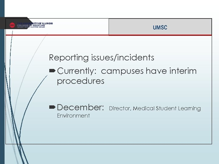 UMSC Reporting issues/incidents Currently: campuses have interim procedures December: Environment Director, Medical Student Learning