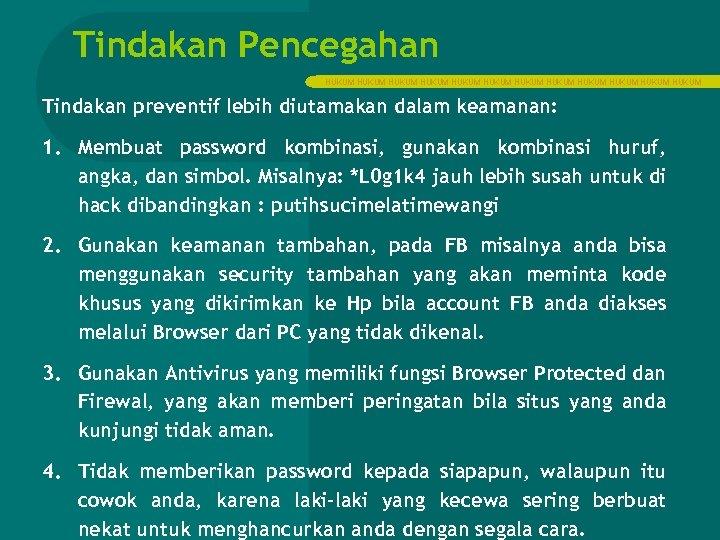 Tindakan Pencegahan HUKUM HUKUM HUKUM Tindakan preventif lebih diutamakan dalam keamanan: 1. Membuat password