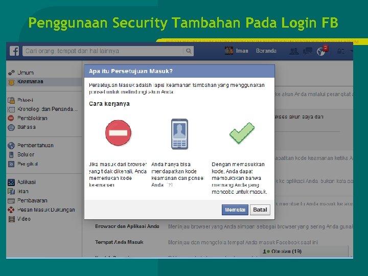 Penggunaan Security Tambahan Pada Login FB HUKUM HUKUM HUKUM 11 Maret 2007