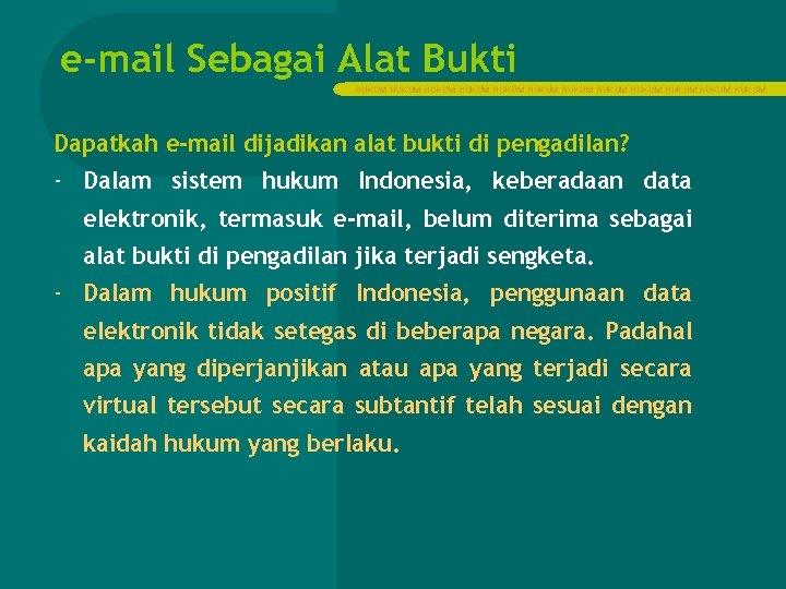 e-mail Sebagai Alat Bukti HUKUM HUKUM HUKUM Dapatkah e-mail dijadikan alat bukti di pengadilan?