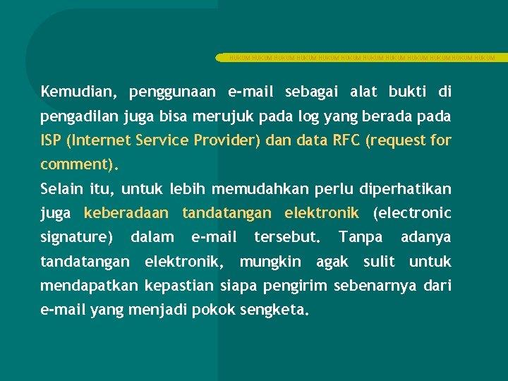 HUKUM HUKUM HUKUM Kemudian, penggunaan e-mail sebagai alat bukti di pengadilan juga bisa merujuk