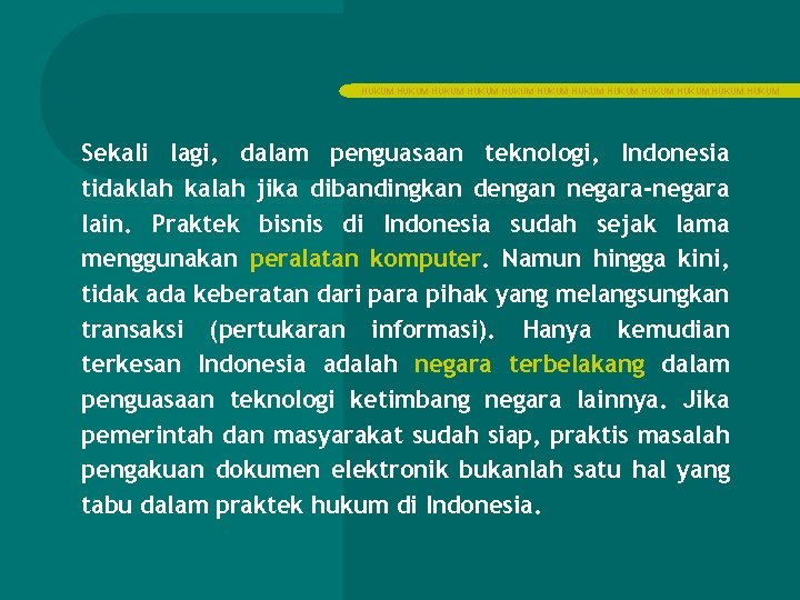 HUKUM HUKUM HUKUM Sekali lagi, dalam penguasaan teknologi, Indonesia tidaklah kalah jika dibandingkan dengan