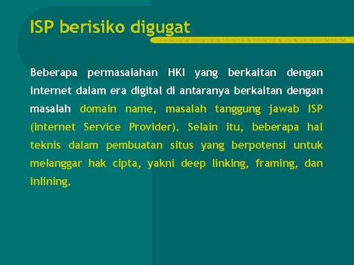 ISP berisiko digugat HUKUM HUKUM HUKUM Beberapa permasalahan HKI yang berkaitan dengan internet dalam