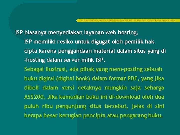 HUKUM HUKUM HUKUM ISP biasanya menyediakan layanan web hosting. ISP memiliki resiko untuk digugat