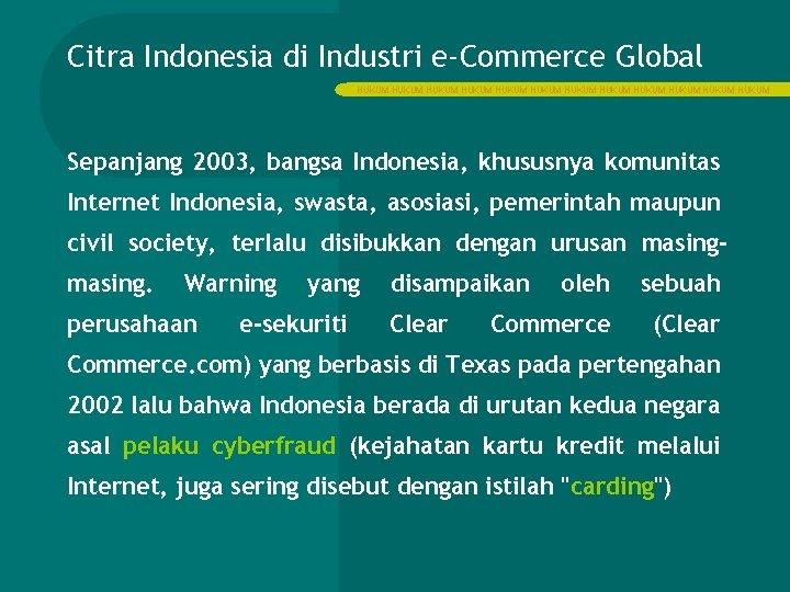 Citra Indonesia di Industri e-Commerce Global HUKUM HUKUM HUKUM Sepanjang 2003, bangsa Indonesia, khususnya