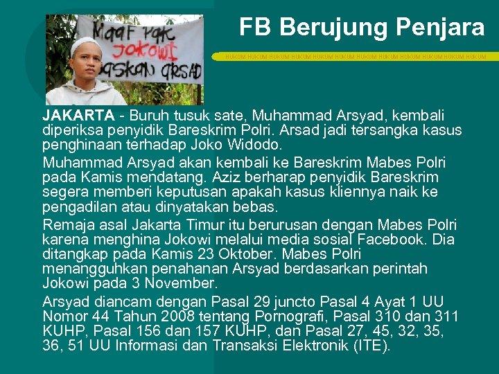 FB Berujung Penjara HUKUM HUKUM HUKUM JAKARTA - Buruh tusuk sate, Muhammad Arsyad, kembali