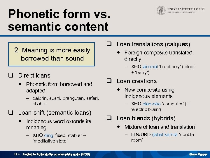 Phonetic form vs. semantic content 2. Meaning is more easily borrowed than sound q