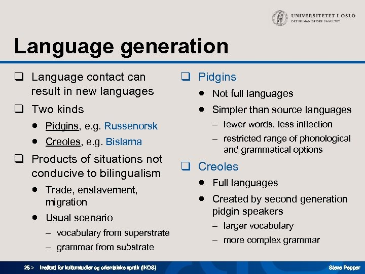Language generation q Language contact can result in new languages q Two kinds ●