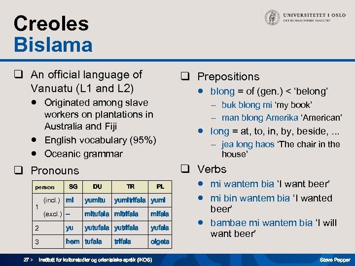 Creoles Bislama q An official language of Vanuatu (L 1 and L 2) q