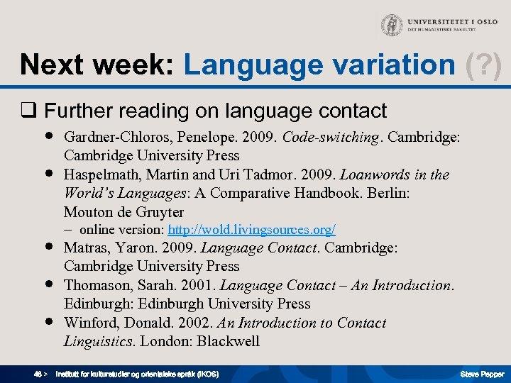 Next week: Language variation (? ) q Further reading on language contact ● Gardner-Chloros,