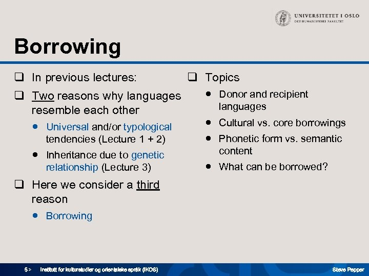 Borrowing q In previous lectures: q Two reasons why languages resemble each other ●