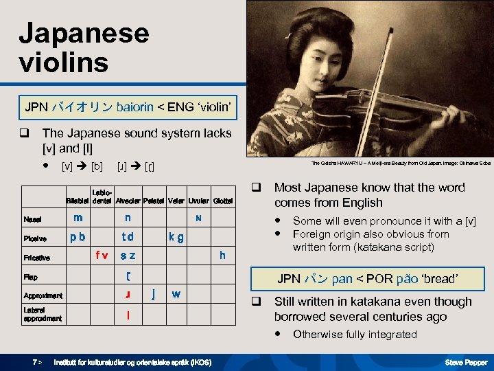 Japanese violins JPN バイオリン baiorin < ENG 'violin' The Japanese sound system lacks [v]