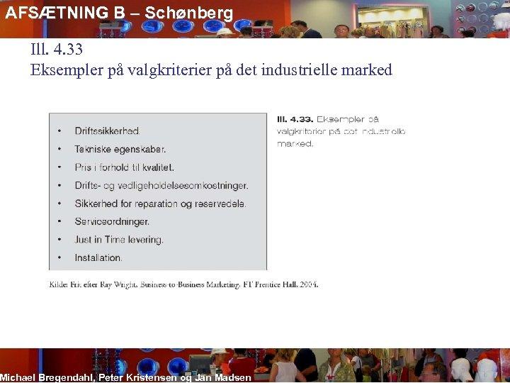AFSÆTNING B – Schønberg Ill. 4. 33 Eksempler på valgkriterier på det industrielle marked