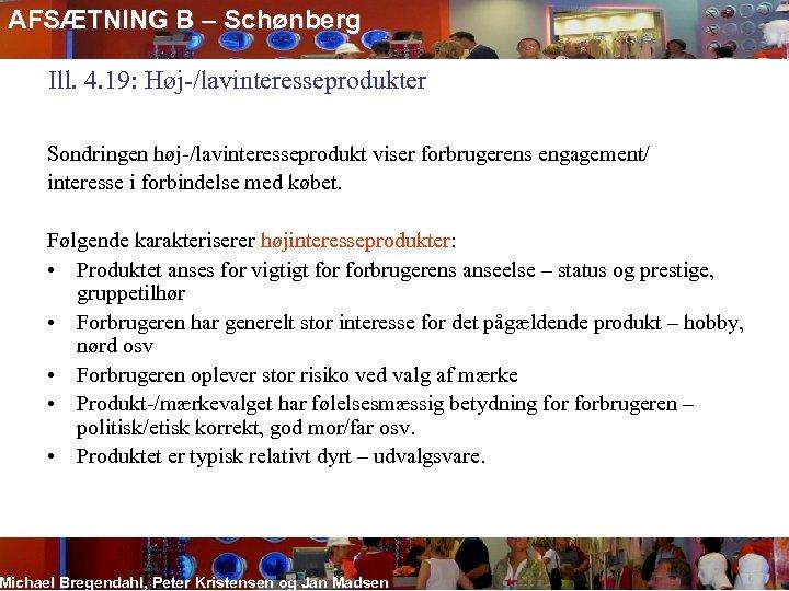 AFSÆTNING B – Schønberg Ill. 4. 19: Høj-/lavinteresseprodukter Sondringen høj-/lavinteresseprodukt viser forbrugerens engagement/ interesse