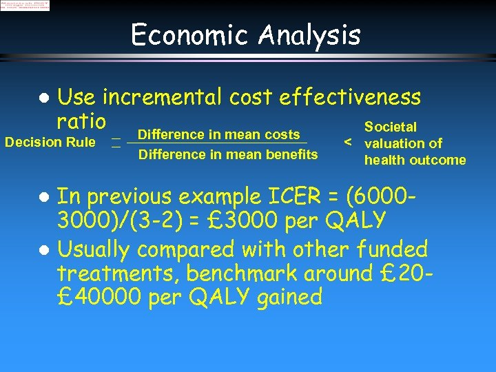 Economic Analysis l Use incremental cost effectiveness ratio Societal Decision Rule Difference in mean