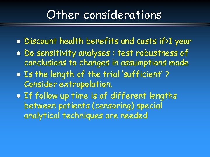 Other considerations l l Discount health benefits and costs if>1 year Do sensitivity analyses