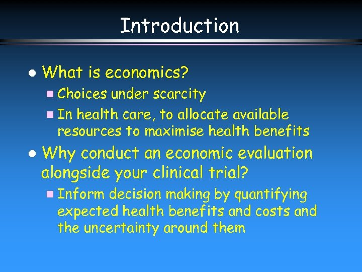 Introduction l What is economics? n Choices under scarcity n In health care, to